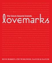 Lovemarks - the future beyond brands ebook by Kevin Roberts, A. G. Lafley