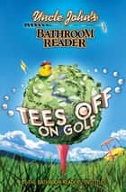 Uncle John's Bathroom Reader Tees Off on Golf ebook by Bathroom Readers' Institute