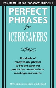 Perfect Phrases for Icebreakers: Hundreds of Ready-to-Use Phrases to Set the Stage for Productive Conversations, Meetings, and Events ebook by Meryl Runion,Diane Windingland