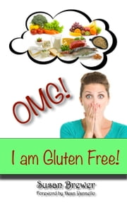 Omg! I Am Gluten Free ebook by Susan Brewer