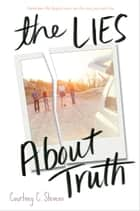The Lies About Truth ebook by Courtney Stevens