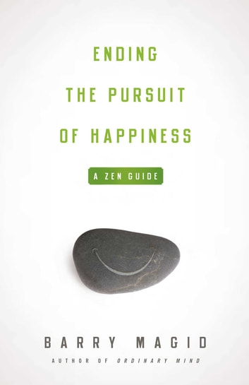 Ending the Pursuit of Happiness - A Zen Guide ebook by Barry Magid
