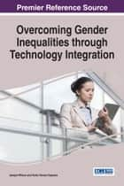 Overcoming Gender Inequalities through Technology Integration ebook by Joseph Wilson, Nuhu Diraso Gapsiso