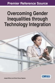 Overcoming Gender Inequalities through Technology Integration ebook by Joseph Wilson,Nuhu Diraso Gapsiso