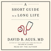 A Short Guide to a Long Life audiobook by David B. Agus, M.D.