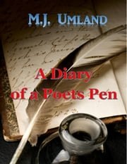 A Diary of a Poet's Pen ebook by M.J. Umland