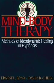 Mind-Body Therapy: Methods of Ideodynamic Healing in Hypnosis ebook by Ernest L. Rossi,David B. Cheek, M.D.