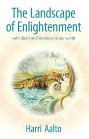 The Landscape of Enlightenment - With Doors and Windows to Our World ebook by Harri Aalto