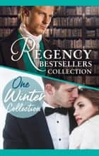 The Complete Regency Bestsellers And One Winters Collection ebook by Kandy Shepherd, Marion Lennox, Cara Colter,...