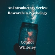 Research in Psychology - An Introductory Series audiobook by Connor Whiteley