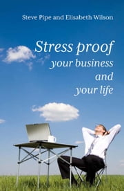 Stress-Proof Your Business and Your Life ebook by Elisabeth Wilson,Steve Pipe