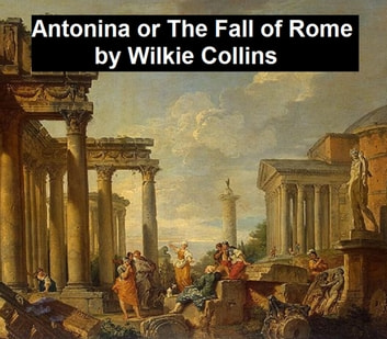Antonina or the Fall of Rome ebook by Wilkie Collins