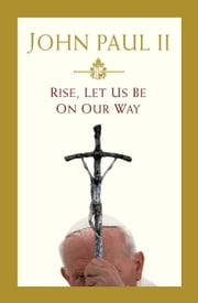 Rise, Let Us Be on Our Way ebook by Walter Ziemba,Pope John Paul II