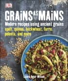 Grains As Mains ebook by Laura Agar Wilson