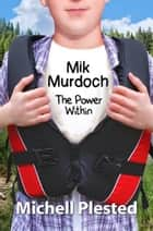 Mik Murdoch, The Power Within - Mik Murdoch ebook by Michell Plested
