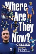 Where Are They Now?: Chelsea FC eBook by Andy Pringle