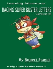 Racing Super Buster Letters and You Can Too. Learn the Alphabet and Letters: And You Can Too! ebook by Robert Stanek