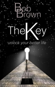 The Key - Unlock Your Better Life ebook by Bob Brown