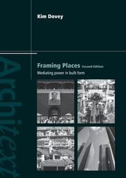 Framing Places - Mediating Power in Built Form ebook by Kim Dovey