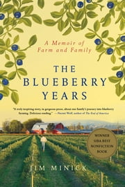 The Blueberry Years - A Memoir of Farm and Family ebook by Kobo.Web.Store.Products.Fields.ContributorFieldViewModel