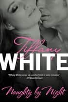 Naughty by Night ebook by Tiffany White