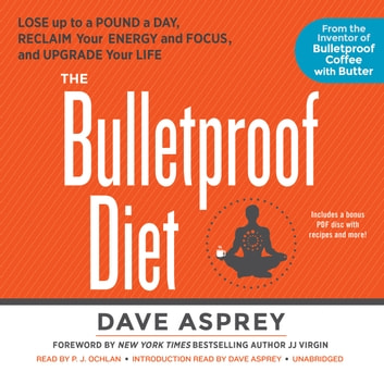 The Bulletproof Diet - Lose up to a Pound a Day, Reclaim Your Energy and Focus, and Upgrade Your Life audiobook by Dave Asprey