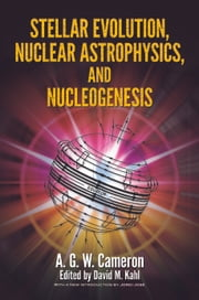 Stellar Evolution, Nuclear Astrophysics, and Nucleogenesis ebook by A. G. W. Cameron,David M. Kahl
