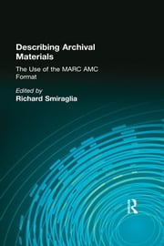 Describing Archival Materials - The Use of the MARC AMC Format ebook by Richard Smiraglia