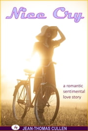 Nice Cry - a Romantic Sentimental Love Story ebook by Jean-Thomas Cullen