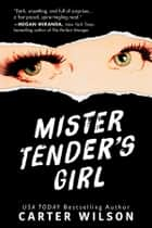 Mister Tender's Girl - A Novel ebook by Carter Wilson