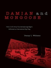 Damian and Mongoose: How a U.S. Army Counterespionage Agent Infiltrated an International Spy Ring ebook by Danny L. Williams