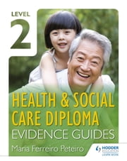 Level 2 Health & Social Care Diploma Evidence Guide ebook by Maria Ferreiro Peteiro