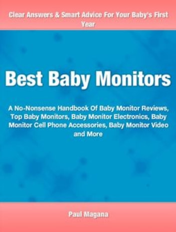 Best Baby Monitors - The nation's best influential sourcebook on the best baby clothes, newborn clothes, gender neutral baby clothes, baby clothes boy, baby clothes girl, baby clothes 0-3 months and more. ebook by Paul Magana