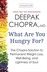 What Are You Hungry For? - The Chopra Solution to Permanent Weight Loss, Well-Being, and Lightness of Soul ebook by Deepak Chopra