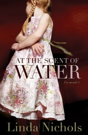 At the Scent of Water (The Second Chances Collection Book #3) ebook by Linda Nichols