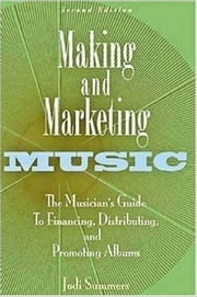 Making and Marketing Music - The Musician's Guide to Financing, Distributing, and Promoting Albums ebook by Jodi Summers