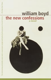 The New Confessions - A Novel ebook by William Boyd