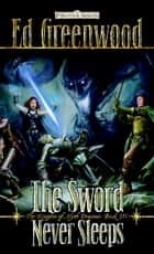 The Sword Never Sleeps - The Knights of Myth Drannor, Book III ebook by Ed Greenwood