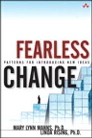 Fearless Change: Patterns for Introducing New Ideas - Patterns for Introducing New Ideas ebook by Linda Rising Ph.D.,Mary Lynn Manns Ph.D.