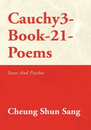 Cauchy3-Book-21-Poems - Sexes and Psyches ebook by Cheung Shun Sang