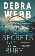 The Secrets We Bury ebook by Debra Webb