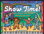 Show Time! - Music, Dance, and Drama Activities for Kids ebook by Lisa Bany-Winters
