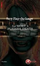 La mort à pleines dents - Thriller ebook by Mary Play-Parlange