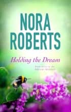Holding The Dream - Number 2 in series ebook by Nora Roberts