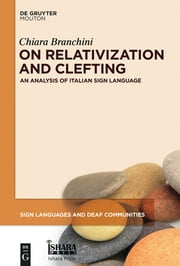 On Relativization and Clefting - An Analysis of Italian Sign Language ebook by Chiara Branchini