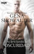 Acariciando la oscuridad ebook by Gena Showalter