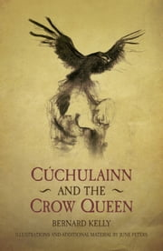Cuchulainn and the Crow Queen ebook by Bernard Kelly,June Peters