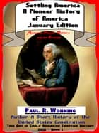 Settling America: A Pioneer History of America - January Edition ebook by Paul R. Wonning