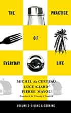 Practice of Everyday Life ebook by Michel De Certeau,Luce Giard,Pierre Mayol