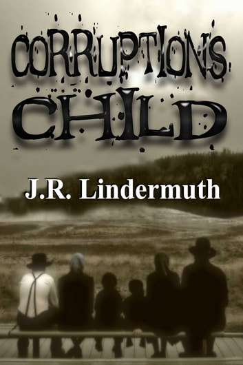 Corruption's Child ebook by J R Lindermuth